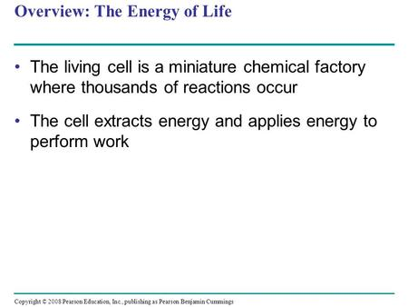 Overview: The Energy of Life The living cell is a miniature chemical factory where thousands of reactions occur The cell extracts energy and applies energy.