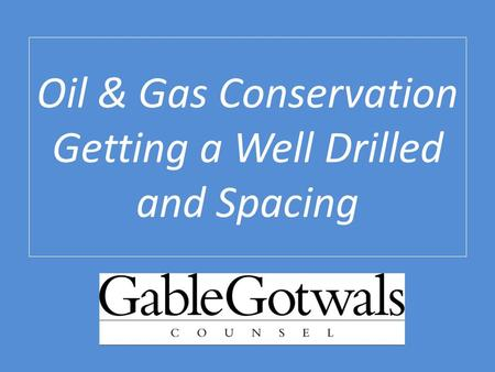 Oil & Gas Conservation Getting a Well Drilled and Spacing Eric R. King.