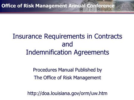 Office of Risk Management Annual Conference Insurance Requirements in Contracts and Indemnification Agreements Procedures Manual Published by The Office.