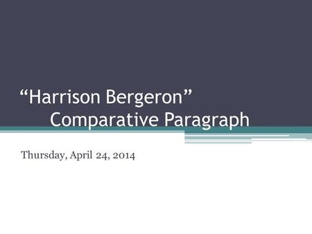 """Harrison Bergeron"" Comparative Paragraph Thursday, April 24, 2014."