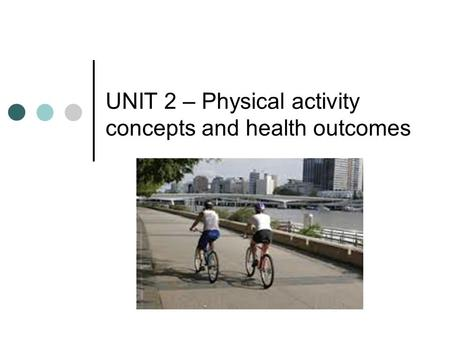 UNIT 2 – Physical activity concepts and health outcomes.