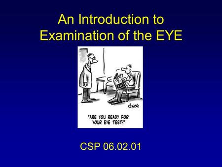 An Introduction to Examination of the EYE CSP 06.02.01.