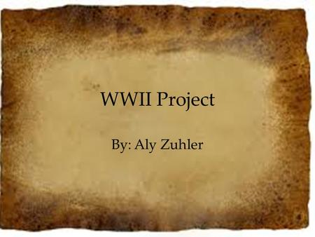 WWII Project By: Aly Zuhler. Sally Zuhler My name is Sally Zuhler. I was born in Lodz, Poland on July 1, 1922.