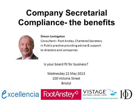 Company Secretarial Compliance- the benefits Simon Levingston Consultant - Foot Anstey. Chartered Secretary in Public practice providing advice & support.