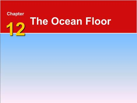 12 Chapter 12 The Ocean Floor. The Blue Planet 12.1 The Vast World Ocean  Nearly 71 percent of Earth's surface is covered by the global ocean.  Oceanography.