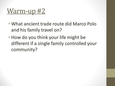 Warm-up #2 What ancient trade route did Marco Polo and his family travel on? How do you think your life might be different if a single family controlled.