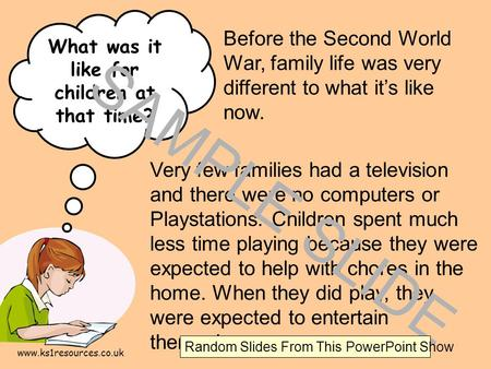 www.ks1resources.co.uk What was it like for children at that time? Very few families had a television and there were no computers or Playstations. Children.