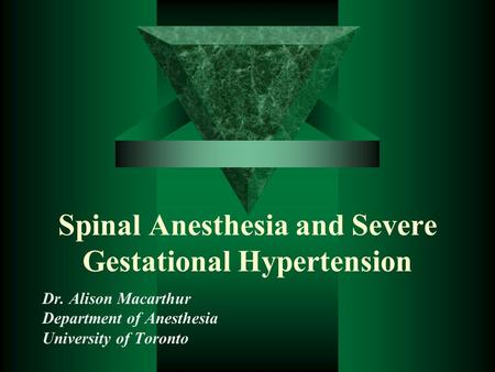 Spinal Anesthesia and Severe Gestational Hypertension Dr. Alison Macarthur Department of Anesthesia University of Toronto.