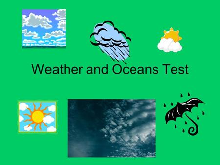 Weather and Oceans Test. 1. Lines of equal air pressure on a weather map are called Isobars 2. Lines of equal temperature are called Isotherms.