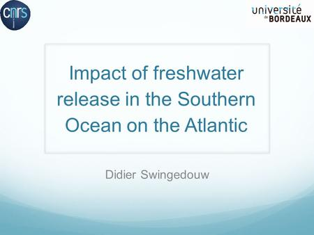 Impact of freshwater release in the Southern Ocean on the Atlantic Didier Swingedouw.