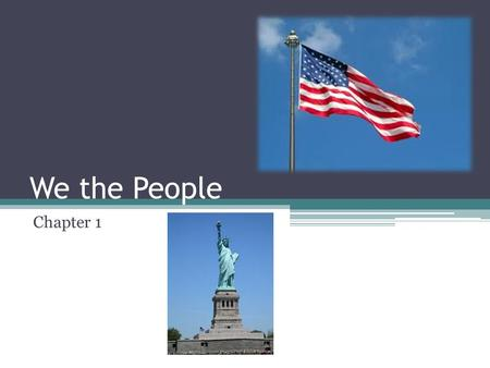 We the People Chapter 1. Essential Questions Why do we study civics? What are the values that form the basis of the American way of life? What are the.