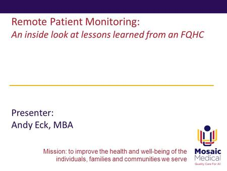 Mission: to improve the health and well-being of the individuals, families and communities we serve Remote Patient Monitoring: An inside look at lessons.