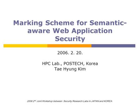 2006 2 nd Joint Workshop between Security Research Labs in JAPAN and KOREA Marking Scheme for Semantic- aware Web Application Security 2006. 2. 20. HPC.