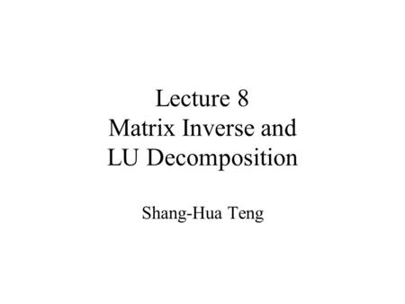 Lecture 8 Matrix Inverse and LU Decomposition