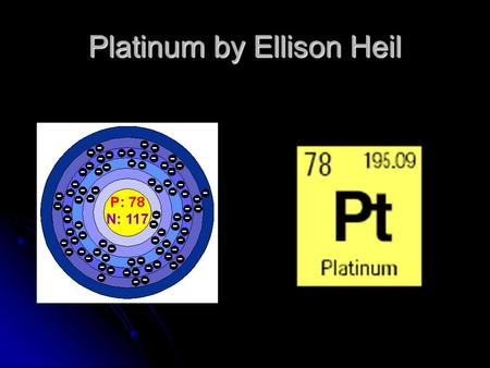 Platinum by Ellison Heil. Uses and properties  Platinum is used for many things such as  Dentistry  Used in missile nose cones because of its reliability.