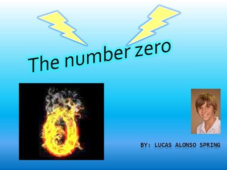 Historical facts  The number zero was invented by a man named Brahmagupta. He was an Indian that wasn't very keen on the old number system so he decided.