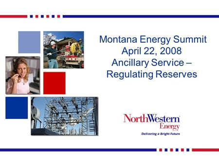 Montana Energy Summit April 22, 2008 Ancillary Service – Regulating Reserves.