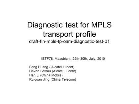 Diagnostic test for MPLS transport profile draft-flh-mpls-tp-oam-diagnostic-test-01 IETF78, Maastricht, 25th-30th, July, 2010 Feng Huang ( Alcatel Lucent)