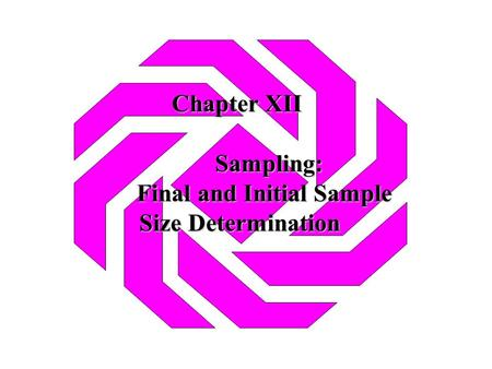 Chapter XII Sampling: Final and Initial Sample Size Determination.