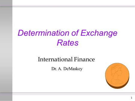 1 Determination of Exchange Rates International Finance Dr. A. DeMaskey.