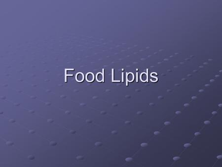 Food Lipids. Roles of Food Lipids Energy Source Carrier of Fat Soluble Vitamins Main Flavor Source of Foods Hormone and Cell Structure Nerve System Thermal.