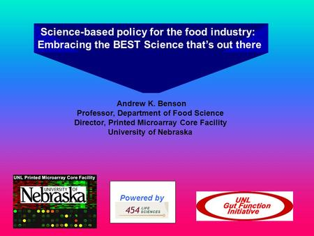 Science-based policy for the food industry: Embracing the BEST Science that's out there Andrew K. Benson Professor, Department of Food Science Director,