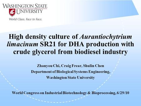 High density culture of Aurantiochytrium limacinum SR21 for DHA production with crude glycerol from biodiesel industry Zhanyou Chi, Craig Frear, Shulin.