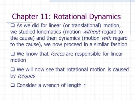 Chapter 11: Rotational Dynamics  As we did for linear (or translational) motion, we studied kinematics (motion without regard to the cause) and then dynamics.