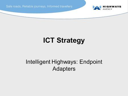 ICT Strategy Intelligent Highways: Endpoint Adapters.
