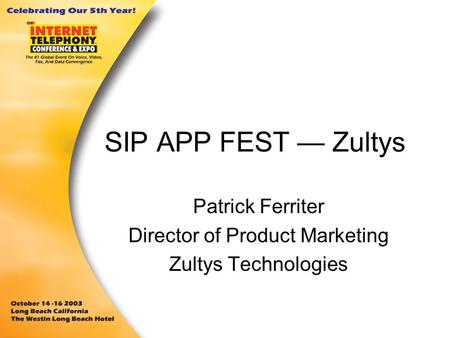SIP APP FEST — Zultys Patrick Ferriter Director of Product Marketing Zultys Technologies.