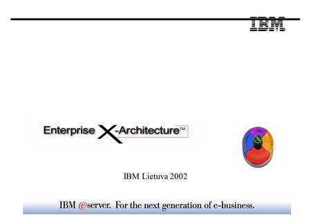 7 IBM Lietuva 2002. RS/6000 ® AS/400 ® S/390 ® NUMA-Q ® xSeries (With X-Architecture ™ technology Intel ® -based servers) pSeries (Performance UNIX ®