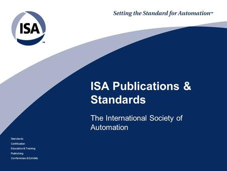 Standards Certification Education & Training Publishing Conferences & Exhibits ISA Publications & Standards The International Society of Automation.