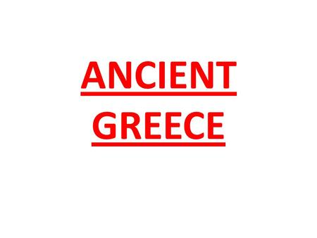 ANCIENT GREECE Contents City states Olympics  Gods Gods.