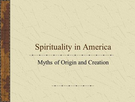 Spirituality in America Myths of Origin and Creation.