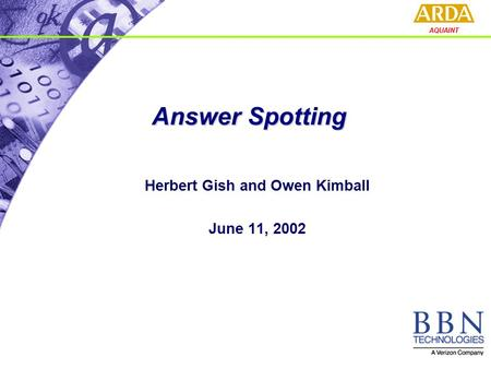 AQUAINT Herbert Gish and Owen Kimball June 11, 2002 Answer Spotting.