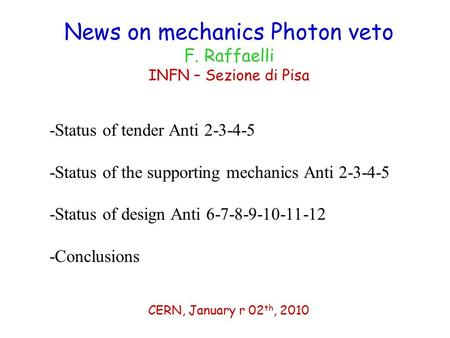News on mechanics Photon veto F. Raffaelli INFN – Sezione di Pisa CERN, January r 02 th, 2010 -Status of tender Anti 2-3-4-5 -Status of the supporting.