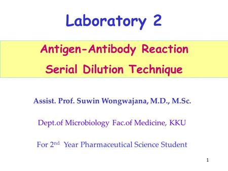 1 Antigen-Antibody Reaction Serial Dilution Technique Laboratory 2 Assist. Prof. Suwin Wongwajana, M.D., M.Sc. Dept.of Microbiology Fac.of Medicine, KKU.