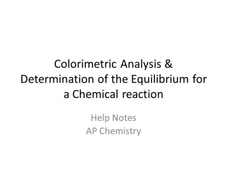 Colorimetric Analysis & Determination of the Equilibrium for a Chemical reaction Help Notes AP Chemistry.