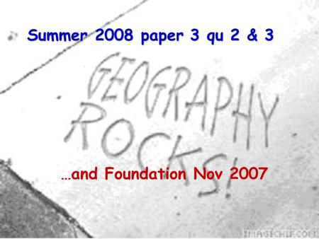 Summer 2008 paper 3 qu 2 & 3 …and Foundation Nov 2007.