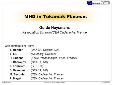 G.Huysmansworkshop : Principles of MHD 21-24/3/2005 MHD in Tokamak Plasmas Guido Huysmans Association Euratom/CEA Cadarache, France with contributions.