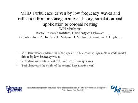 MHD Turbulence driven by low frequency waves and reflection from inhomogeneities: Theory, simulation and application to coronal heating W H Matthaeus Bartol.