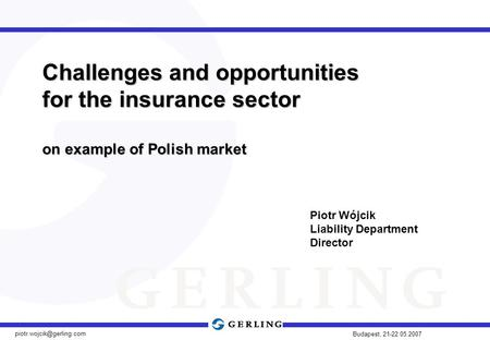 Budapest, 21-22.05.2007 Challenges and opportunities for the insurance sector on example of Polish market Piotr Wójcik Liability.