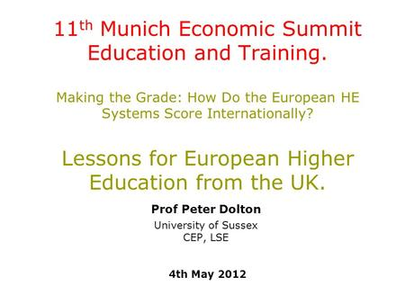 11 th Munich Economic Summit Education and Training. Making the Grade: How Do the European HE Systems Score Internationally? Lessons for European Higher.