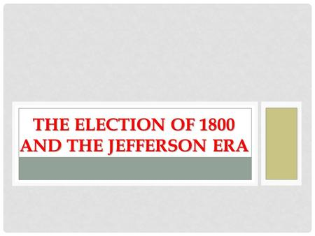 THE ELECTION OF 1800 AND THE JEFFERSON ERA. Democratic-Republicans Thomas Jefferson (VA) Aaron Burr (NY) John Adams John Adams (MA) Charles Pinckney (SC)