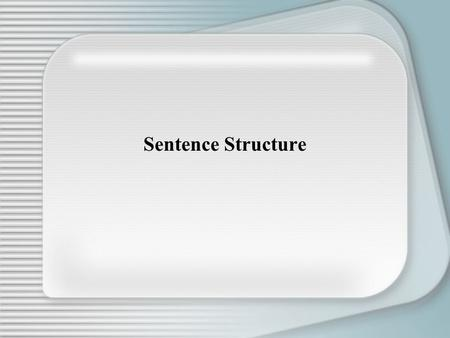 Sentence Structure. Subjects and verbs agree in number. Example: My friend is tall. My friends are tall. My friend and I are tall.