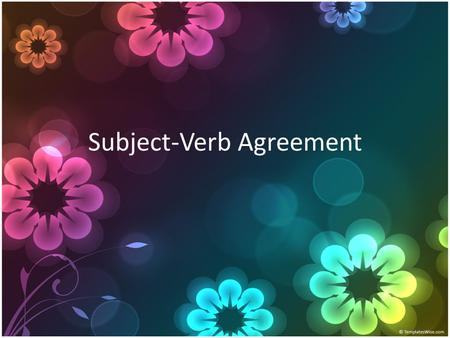 Subject-Verb Agreement. THE VERB OF A SENTENCE MUST ALWAYS AGREE WITH ITS SUBJECT. If a sentence contains a singular subject, the verb that goes with.