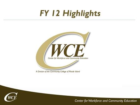 FY 12 Highlights. CWCE Fiscal Year 2012 RegistrationsTuition/Fees Open Enrollment28,989$2,786,176 Contracts4,193$945,364 Grants869$700,579 Registration.