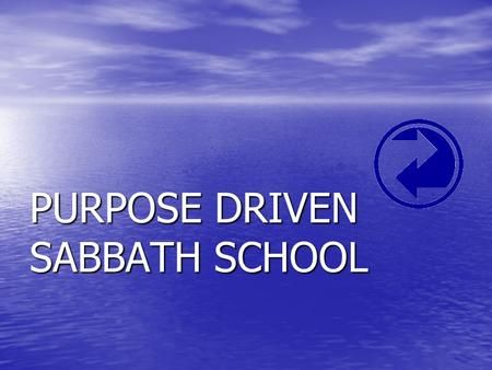 PURPOSE DRIVEN SABBATH SCHOOL. Purpose Driven Sabbath Schools are comprised of members who are having, and daily cultivate an authentic relationship…