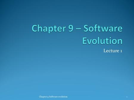 Lecture 1 Chapter 9 Software evolution1. Topics covered Evolution processes Change processes for software systems Program evolution dynamics Understanding.