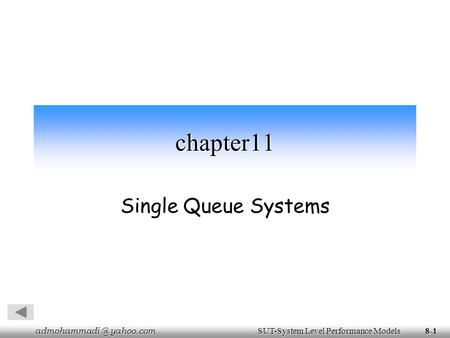 yahoo.com SUT-System Level Performance Models yahoo.com SUT-System Level Performance Models8-1 chapter11 Single Queue Systems.